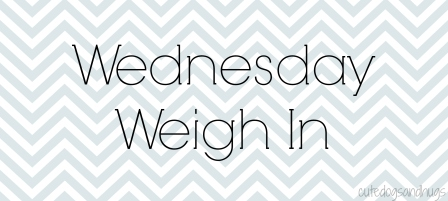 Wednesday Weigh In_cdah