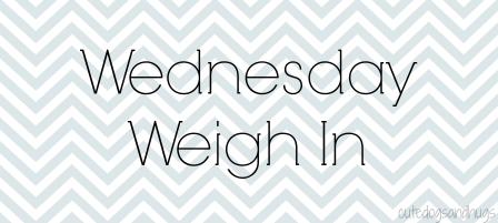 Wednesday Weigh In_cdah
